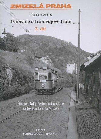 Zmizelá Praha Tramvaje a tramvajové tratě 2. díl