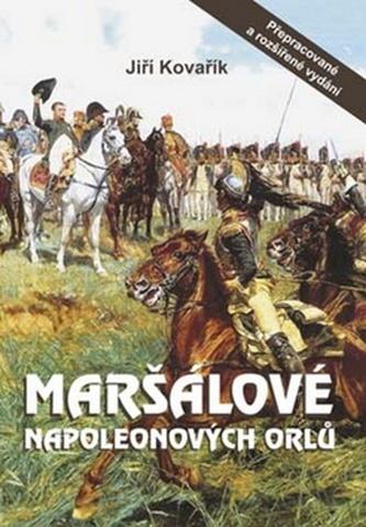Maršálové Napoleonových orlů - Jiří Kovařík