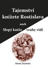 Tajemství knížete Rostislava aneb Slepý kníže vrahy vidí