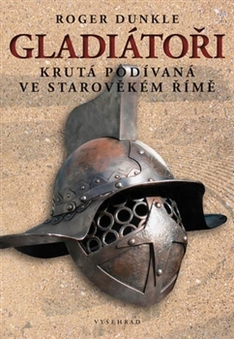 Gladiátoři Krutá podívaná ve Starověkém Římě