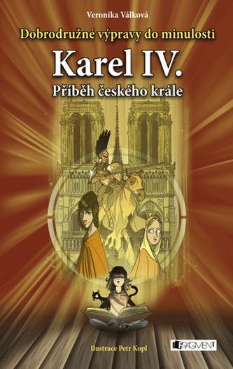 Dobrodružné výpravy do minulosti – Karel IV. - Veronika Válková