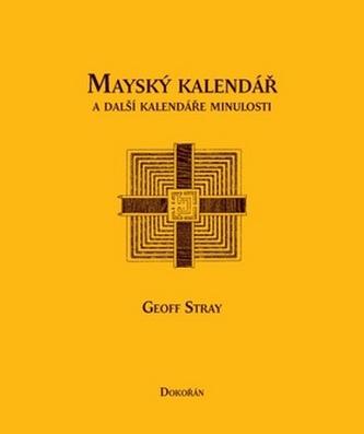 Mayský kalendář a další kalendáře minulosti