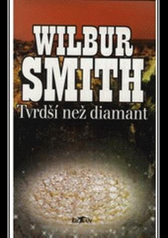Tvrdší než diamant - Wilbur A. Smith