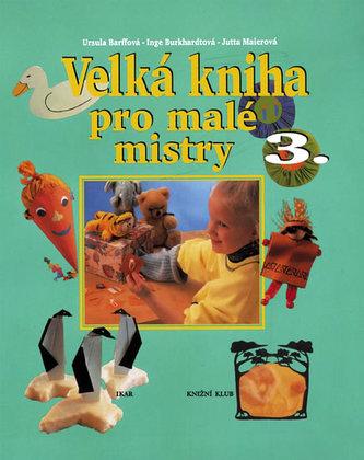 Velká kniha pro malé mistry 3.