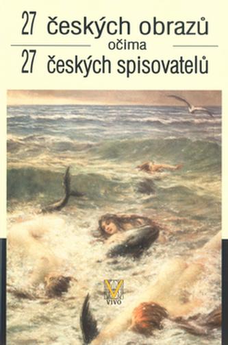 27 českých obrazů očima 27 českých spisovatelů