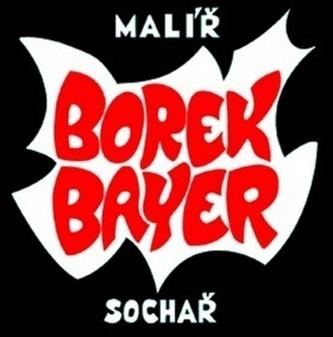 Borek Bayer - malíř, sochař