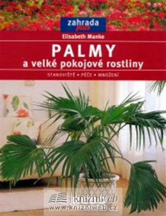 Palmy a velké pokojové rostliny - edice Zahrada plus