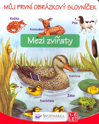 Můj první obrázkový slovník Mezi zvířaty
