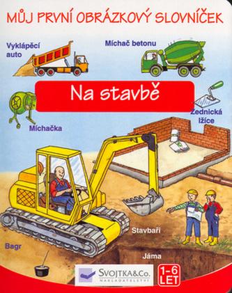 Můj první obrázkový slovník Na stavbě