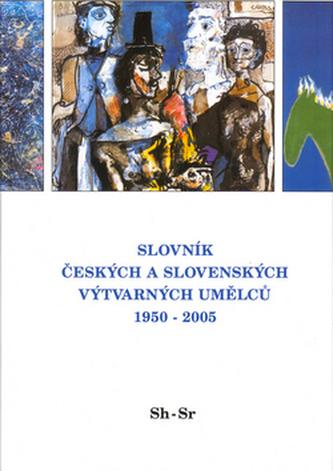 Slovník českých a slovenských výtvarných umělců 1950 - 2005 Sh-Sr