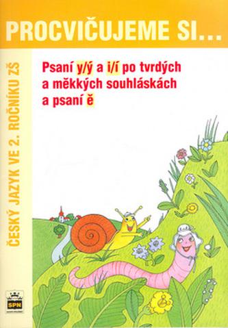 Procvičujeme si ... Psaní y/ý a i/í po tvrdých a měkkých souhláskách a psaní ě