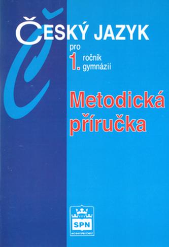 Český jazyk pro 1.r.gymnázií Metodická příručka