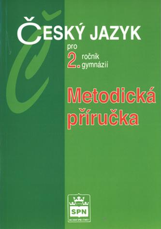 Český jazyk pro 2.r.gymnázií Metodiká příručka