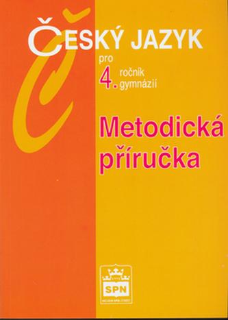Český jazyk pro 4.r.gymnázií Metodická příručka - Jiří Kostečka