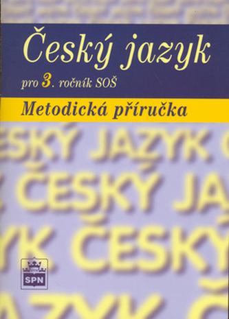 Český jazyk pro 3. ročník SOŠ Metodická příručka - Marie a kol. Čechová