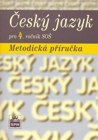 Český jazyk pro 4. ročník SOŠ Metodická příručka - Marie a kol. Čechová
