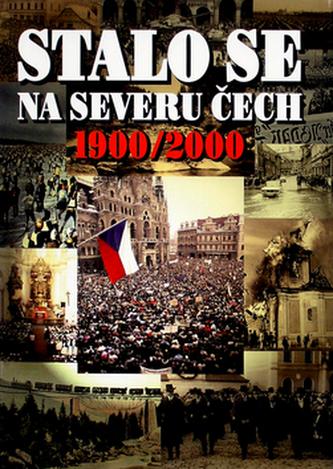 Stalo se na severu Čech 1900-2000