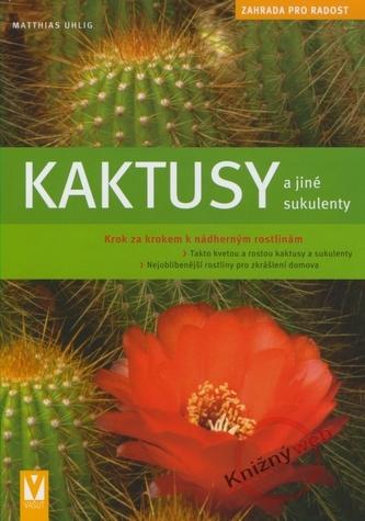 Kaktusy a jiné sukulenty - Zahrada pro radost
