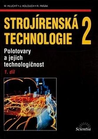 Strojírenská technologie 2, 1. díl - Miroslav Hluchý