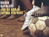 Jak se hraje fotbal v Africe