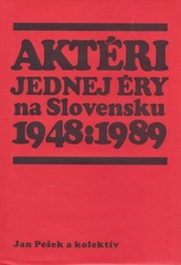 Aktéri jednej éry na Slovensku 1948 : 1989