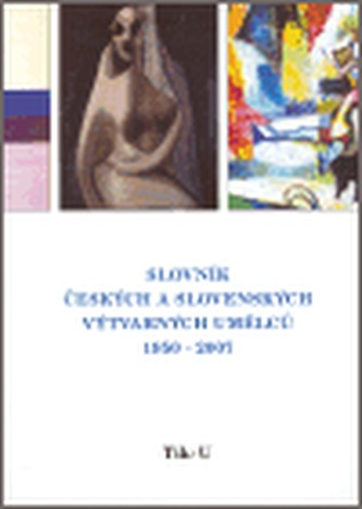 Slovník českých a slovenských výtvarných umělců 1950 - 2006 Tik - U