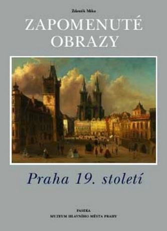 Zapomenuté obrazy Praha 19. století