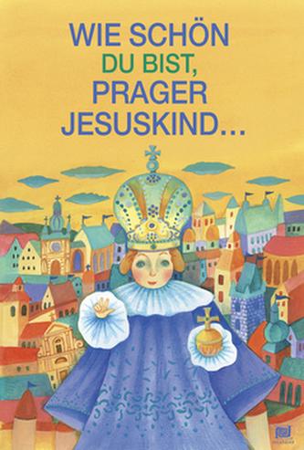 Wie schön du bist, prager jesuskind...