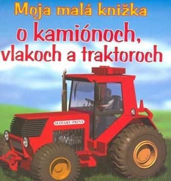 Moja malá knižka o kamiónoch, vlakoch a traktoroch