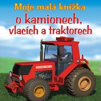 Moje malá knížka o kamionech, vlacích a traktorech