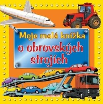 Moje malá knížka o obrovských strojích
