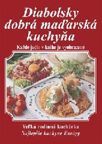 Diabolsky dobrá maďarská kuchyňa. Veľká rodinná kuchárka: Najlepšie kuchyne Európy