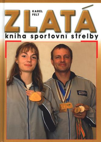 Zlatá kniha sportovní střelby - Karel Felt