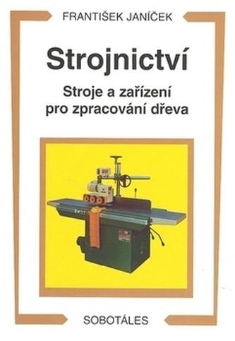 Strojnictví Stroje a zařízení pro zpracování dřeva
