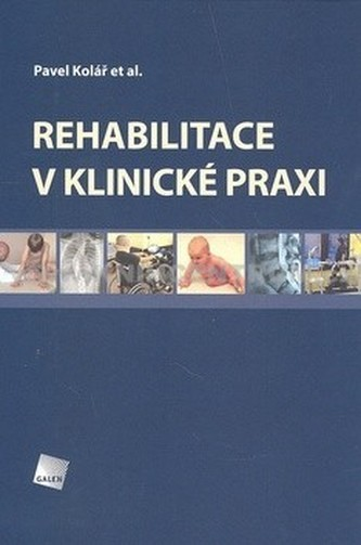 Rehabilitace v klinické praxi - Kolár, Pavel