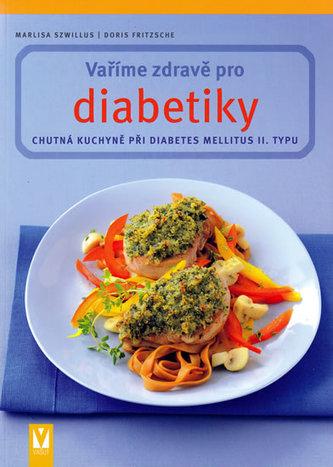 Vaříme zdravě pro diabetiky - Doris Marlisa Fritzsche Szwillus