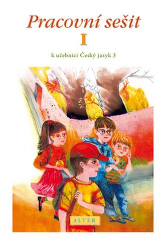 Pracovní sešit I. k učebnici Český jazyk 3 - I. Bradáčová