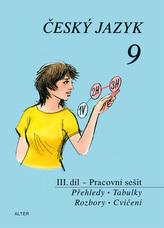 Český jazyk 9 III.díl Přehledy, tabulky, rozbory, cvičení Pracovní sešit