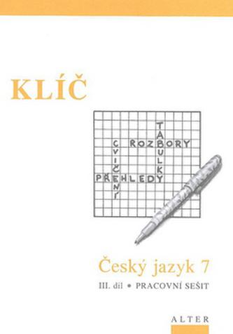 Klíč Český jazyk 7 III.díl Pracovní sešit