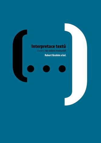 Interpretace textů: (nejen) ke státní maturitě