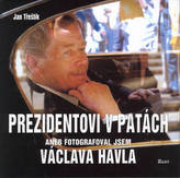 Prezidentovi v patách aneb Fogografoval jsem Václava Havla