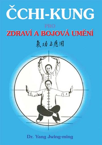 Čchi - kung pro zdraví a bojová umění - Yang Jwing-ming