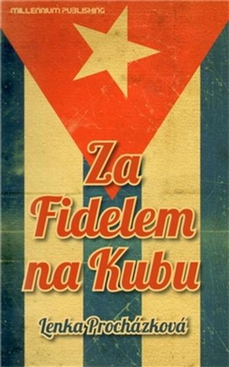 Za Fidelem na Kubu - Lenka Procházková