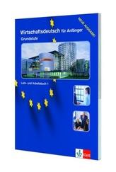 Wirschaftsdeutsch fur Anfanger 1 - Grundstufe Lehr-Arbeitsbuch
