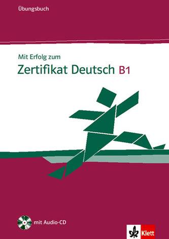 Mit Erfolg zum Zertifikat Deutsch B1 - Ubungsbuch