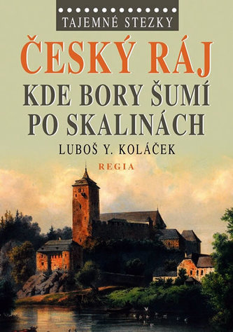 Tajemné stezky Český ráj - Luboš Y. Koláček
