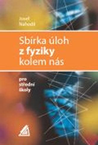 Sbírka úloh z fyziky kolem nás - Josef Nahodil