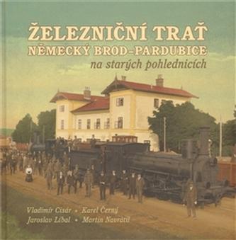 Železniční trať Německý Brod – Pardubice na starých pohlednicích