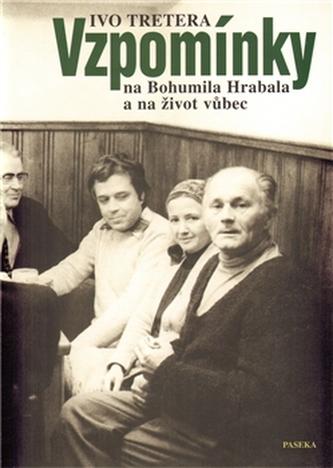 Vzpomínky na Bohumila Hrabala a na život vůbec