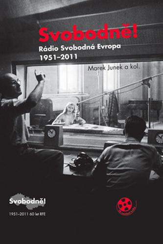 Svobodně! Rádio Svobodná Evropa 1951-2011